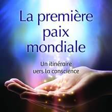 La première paix mondiale - Un itinéraire vers la conscience